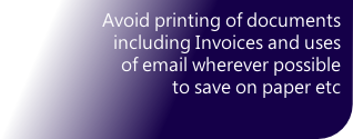 Avoid printing of documents including Invoices and uses of email wherever possible  to save on paper etc